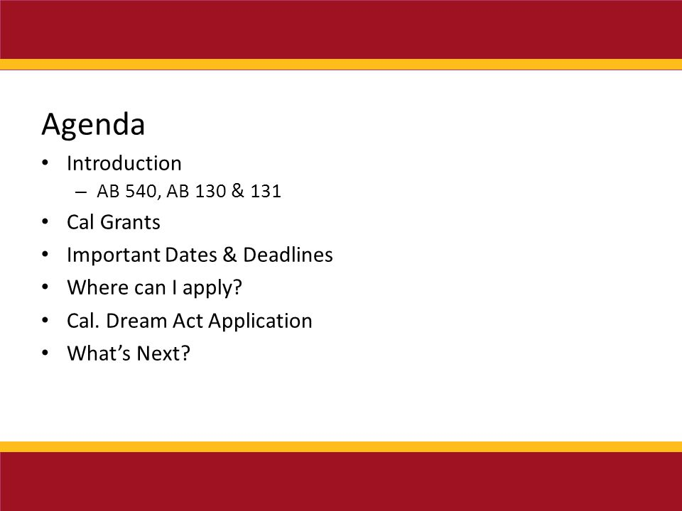 Agenda Introduction – AB 540, AB 130 & 131 Cal Grants Important Dates & Deadlines Where can I apply.