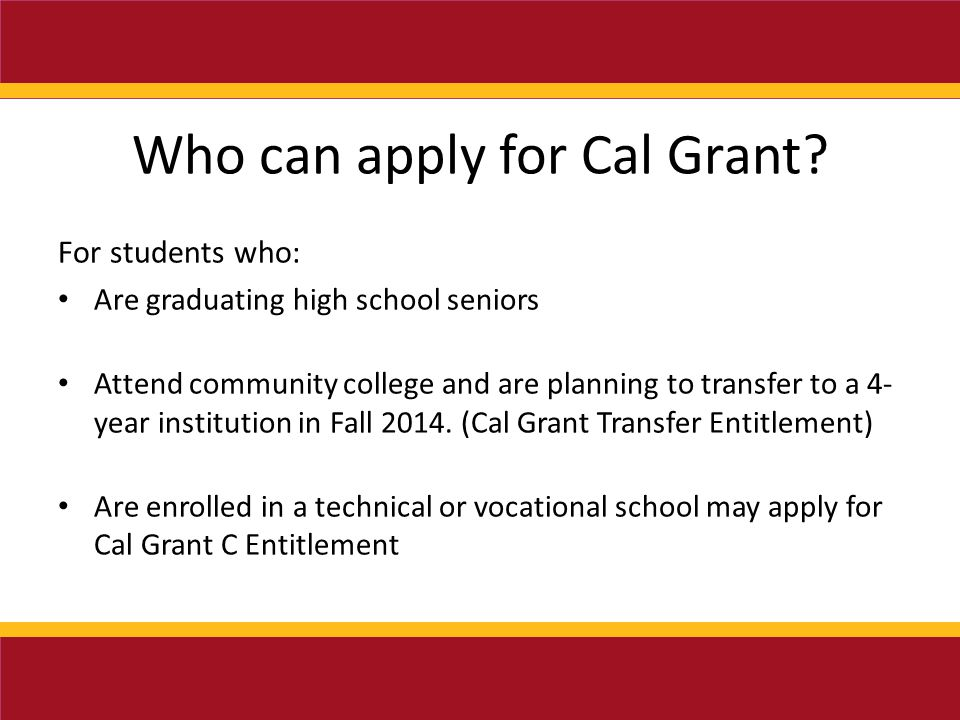 Who can apply for Cal Grant.