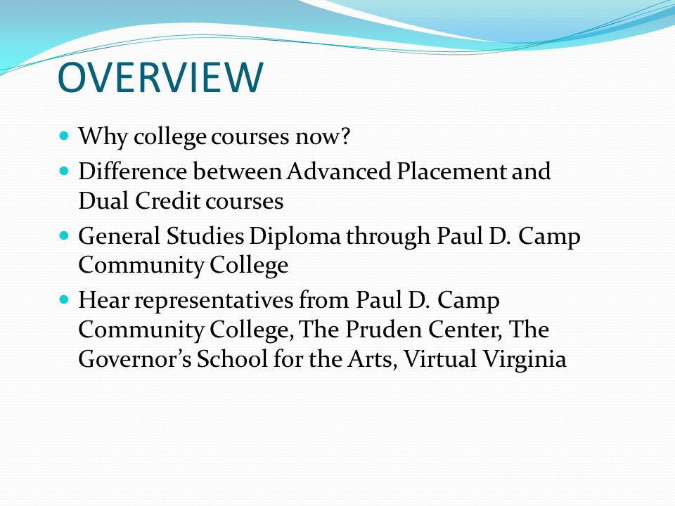 OVERVIEW Why college courses now.