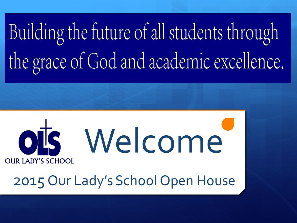 Welcome 2015 Our Lady's School Open House