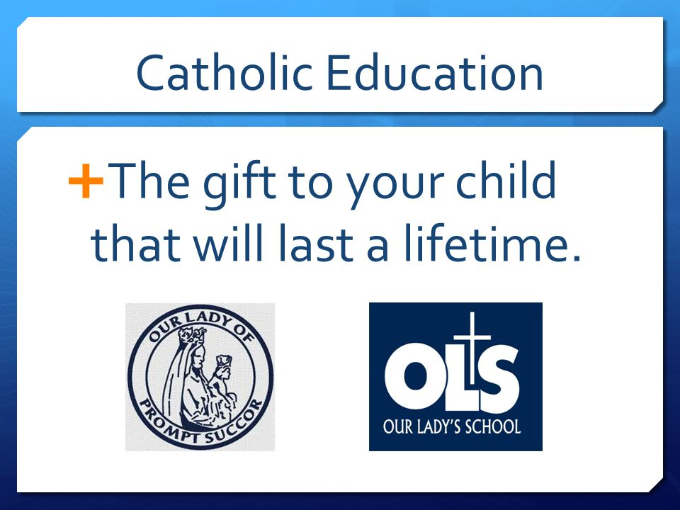 Catholic Education  The gift to your child that will last a lifetime.