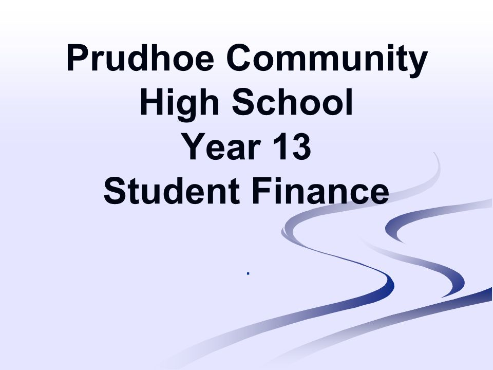Prudhoe Community High School Year 13 Student Finance.