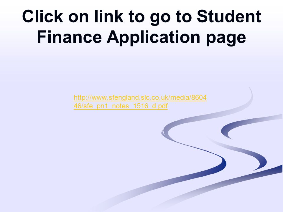 Click on link to go to Student Finance Application page   46/sfe_pn1_notes_1516_d.pdf