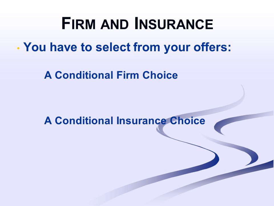 F IRM AND I NSURANCE You have to select from your offers: A Conditional Firm Choice A Conditional Insurance Choice