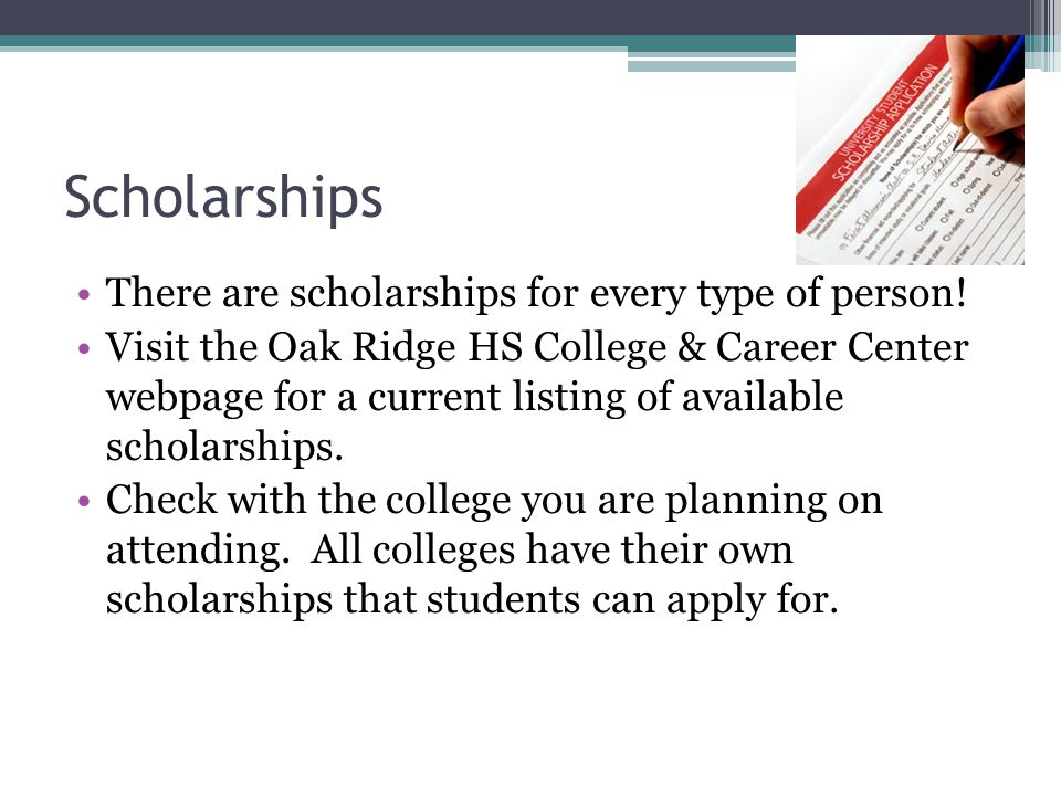Scholarships There are scholarships for every type of person.