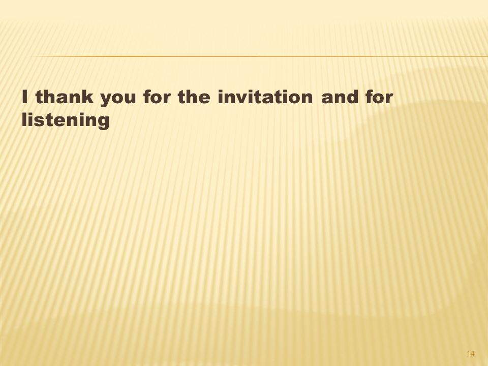I thank you for the invitation and for listening 14