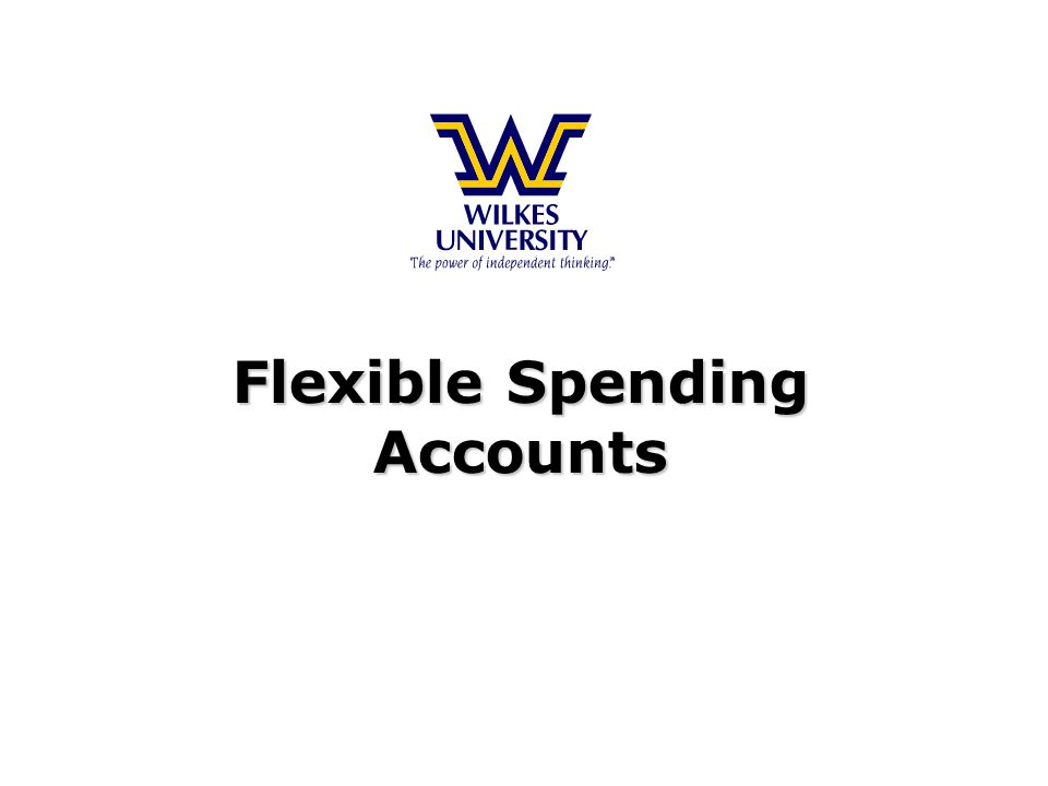 Flexible Spending Accounts Flexible Spending Accounts