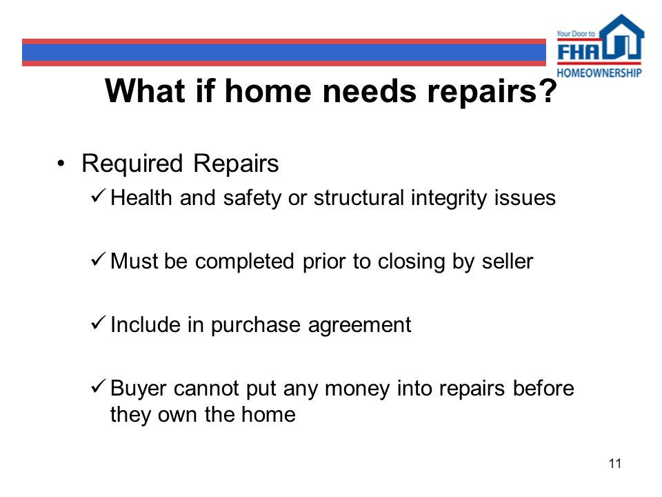 11 What if home needs repairs.