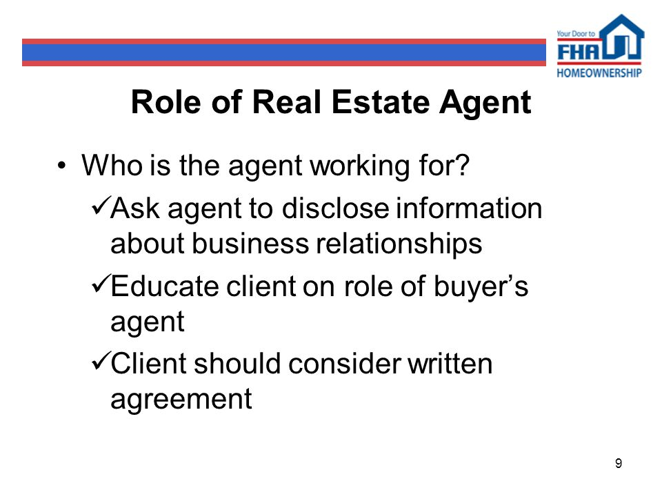 9 Role of Real Estate Agent Who is the agent working for.