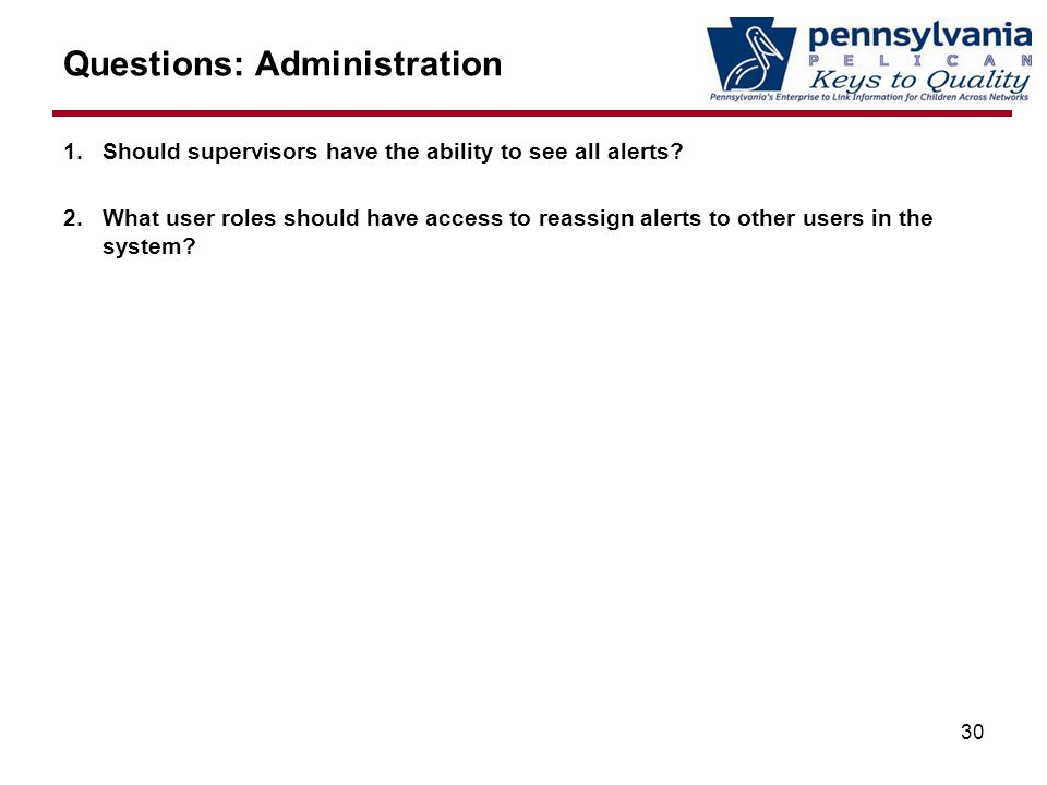 Questions: Administration 1.Should supervisors have the ability to see all alerts.