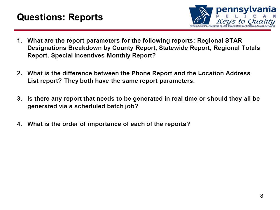 Questions: Reports 1.What are the report parameters for the following reports: Regional STAR Designations Breakdown by County Report, Statewide Report, Regional Totals Report, Special Incentives Monthly Report.