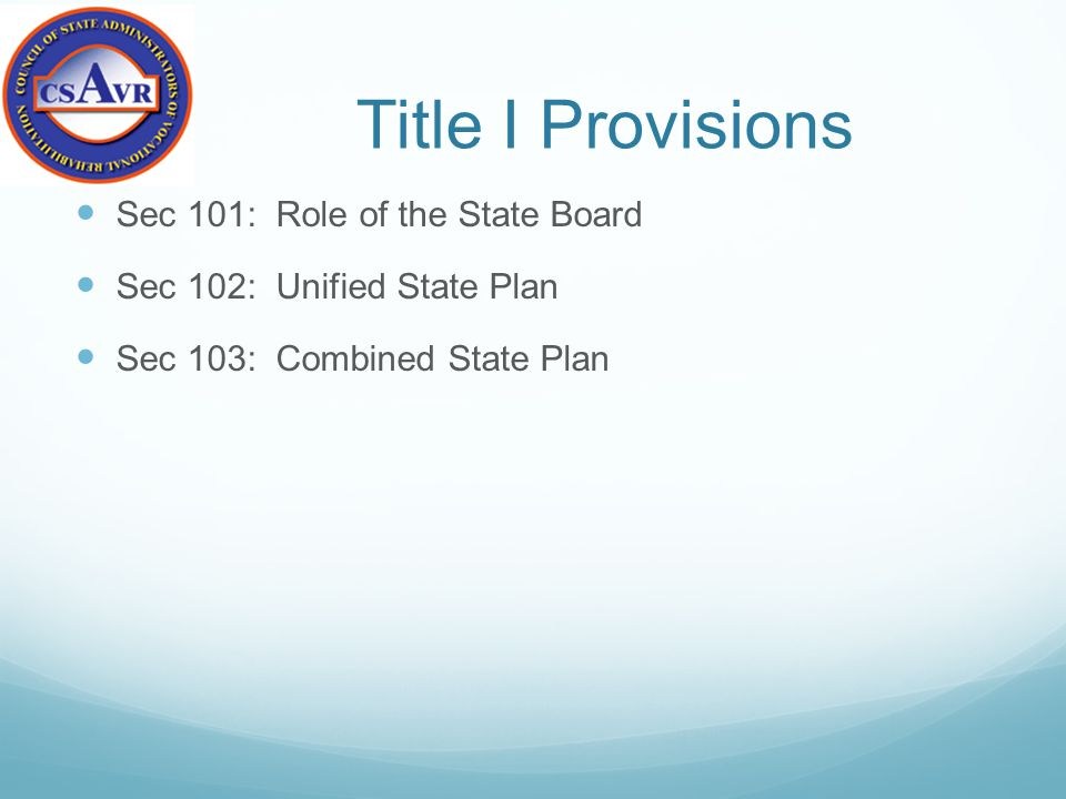Title I Provisions Sec 101: Role of the State Board Sec 102: Unified State Plan Sec 103: Combined State Plan