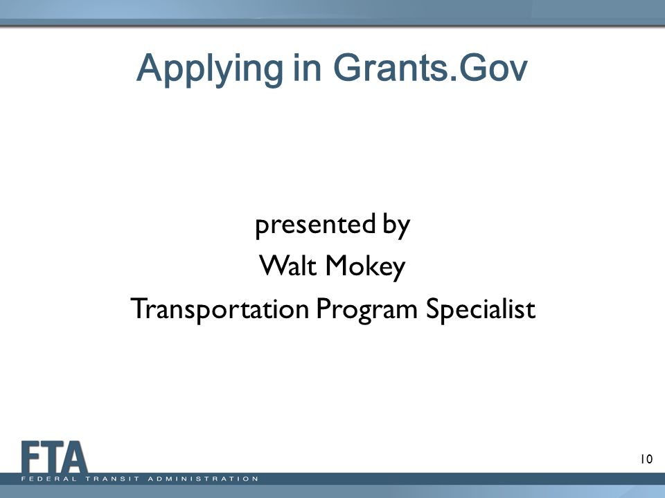 10 Applying in Grants.Gov presented by Walt Mokey Transportation Program Specialist