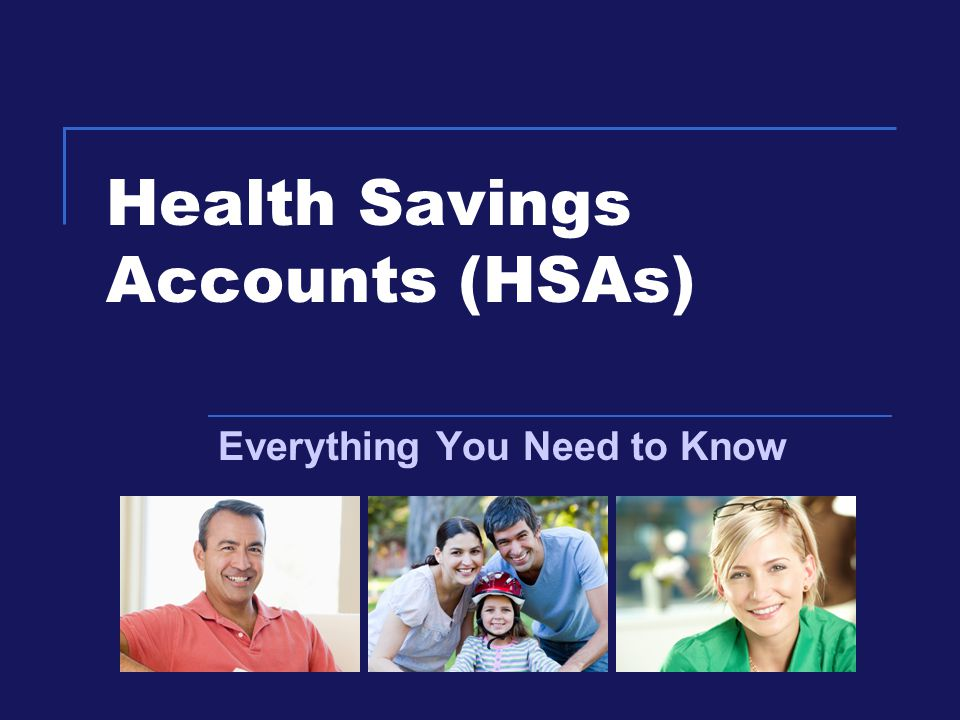 Health Savings Accounts (HSAs) Everything You Need to Know