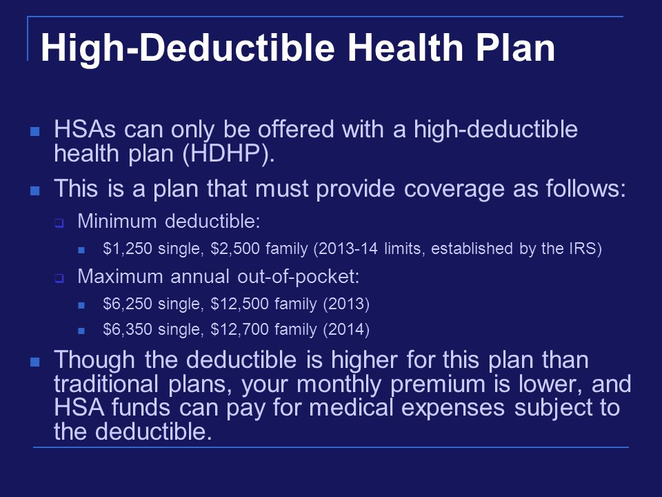 High-Deductible Health Plan HSAs can only be offered with a high-deductible health plan (HDHP).