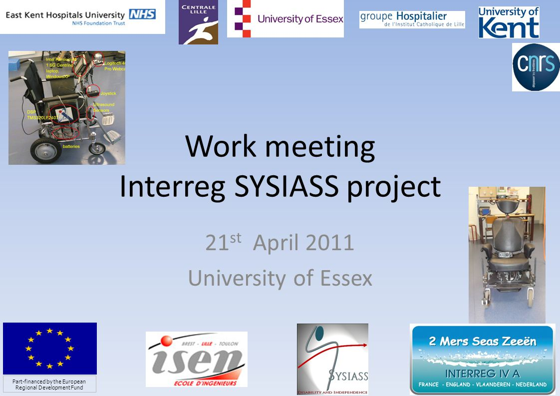Work meeting Interreg SYSIASS project 21 st April 2011 University of Essex 1 Part-financed by the European Regional Development Fund
