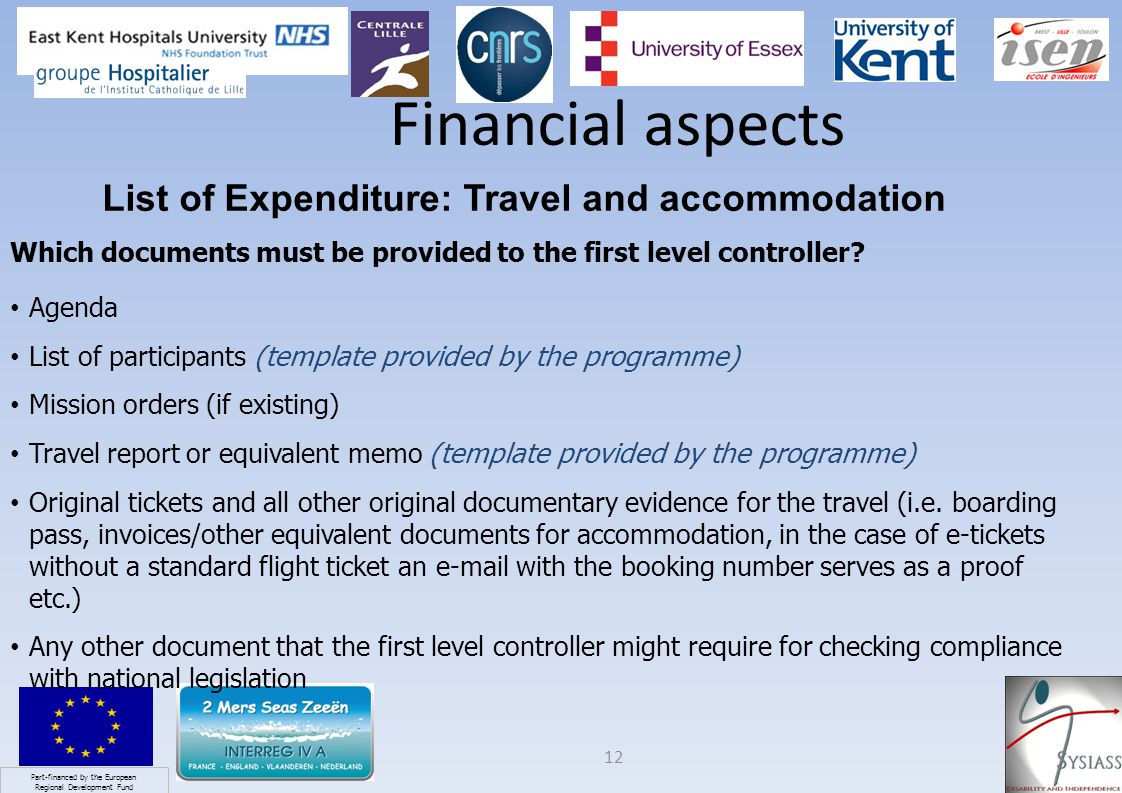 Part-financed by the European Regional Development Fund 12 Financial aspects List of Expenditure: Travel and accommodation Which documents must be provided to the first level controller.