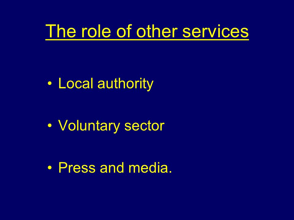 The role of other agencies Ambulance Treatment and stabilisation of patients Supportive treatment at scene and en- route to hospital Establish communications for all NHS services Liaison with other services Maintain service in areas unaffected by incident.
