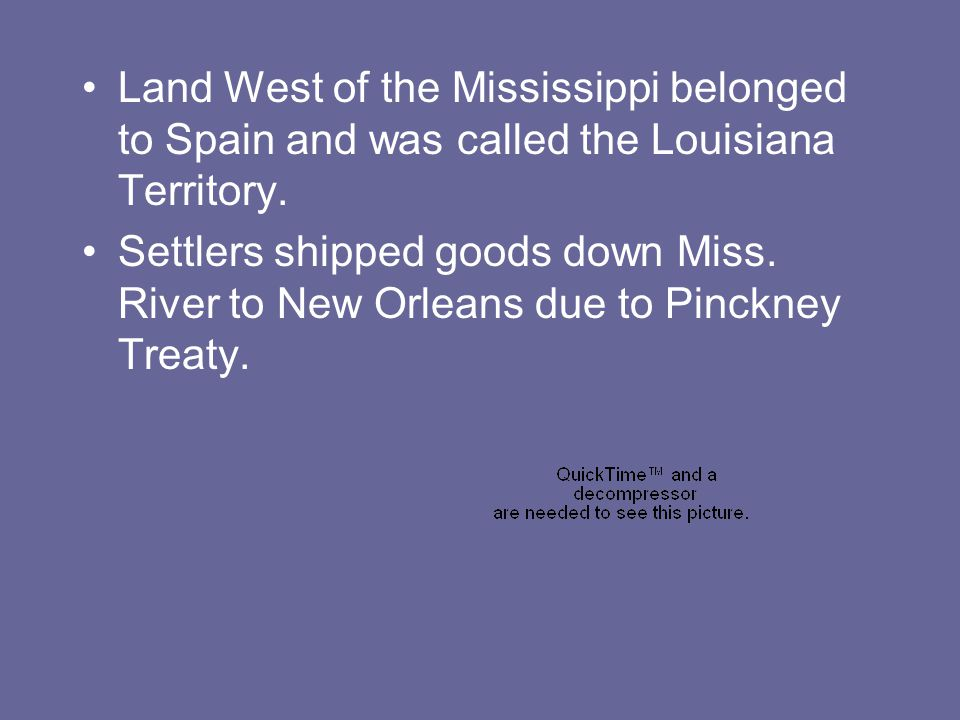 Land West of the Mississippi belonged to Spain and was called the Louisiana Territory.