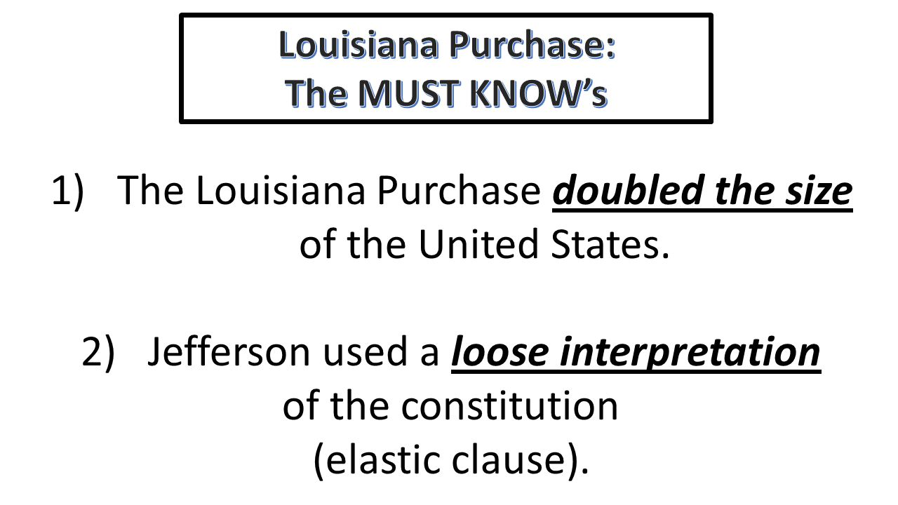 1)The Louisiana Purchase doubled the size of the United States.