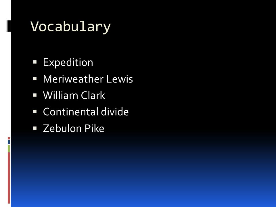 Vocabulary  Expedition  Meriweather Lewis  William Clark  Continental divide  Zebulon Pike