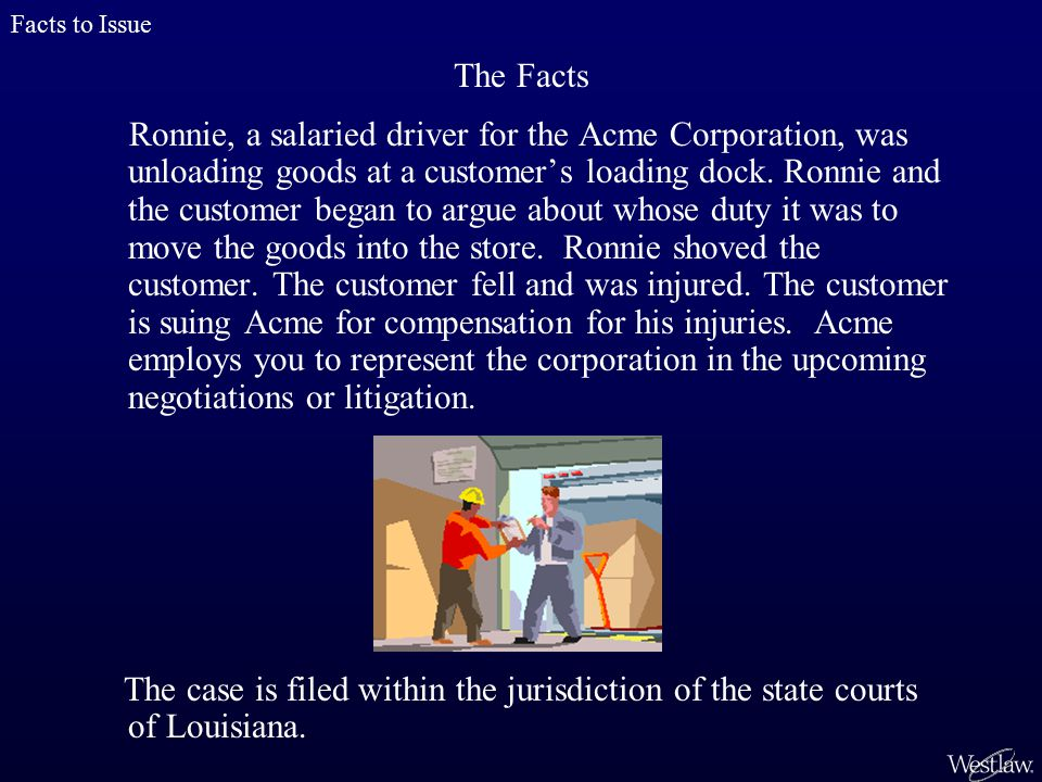 The Facts Ronnie, a salaried driver for the Acme Corporation, was unloading goods at a customer's loading dock.