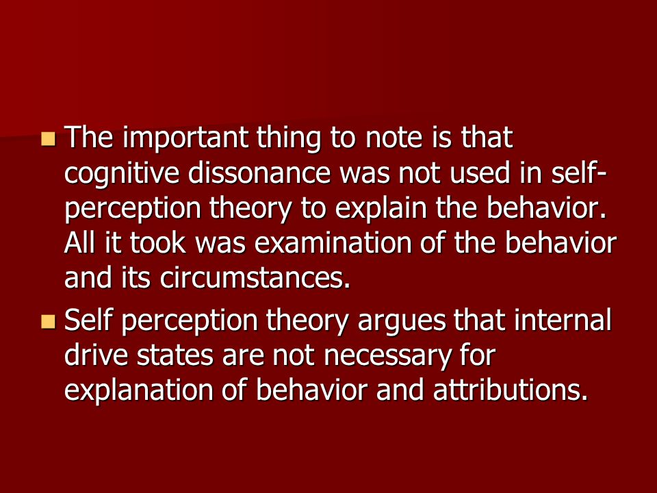 the important thing to note is that cognitive dissonance was not used in self perception