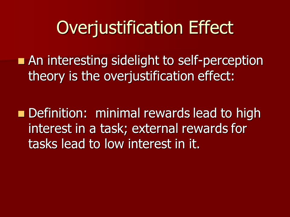 26 overjustification effect an interesting sidelight to self perception theory is the overjustification effect an interesting sidelight to self perception