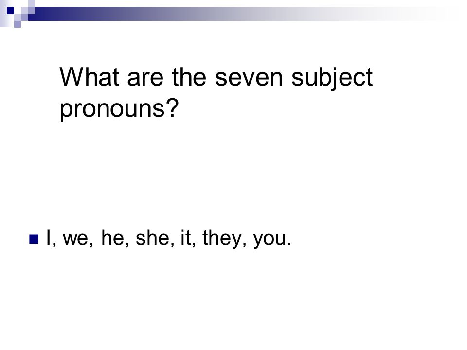 What are the seven subject pronouns I, we, he, she, it, they, you.