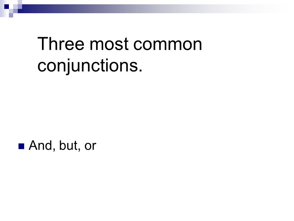 Three most common conjunctions. And, but, or