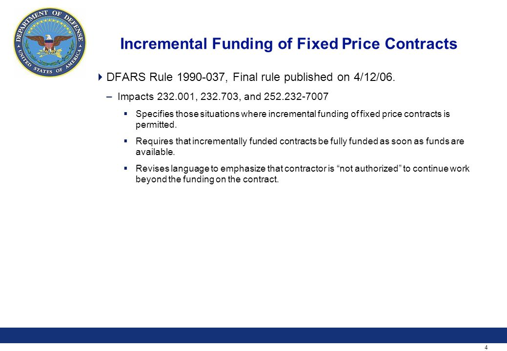 4 Incremental Funding of Fixed Price Contracts  DFARS Rule , Final rule published on 4/12/06.