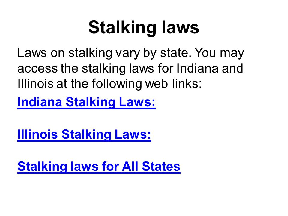 Stalking laws Laws on stalking vary by state.