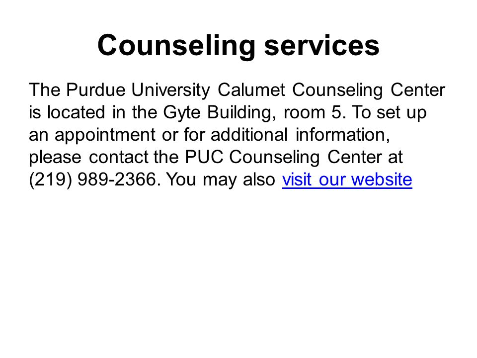 Counseling services The Purdue University Calumet Counseling Center is located in the Gyte Building, room 5.