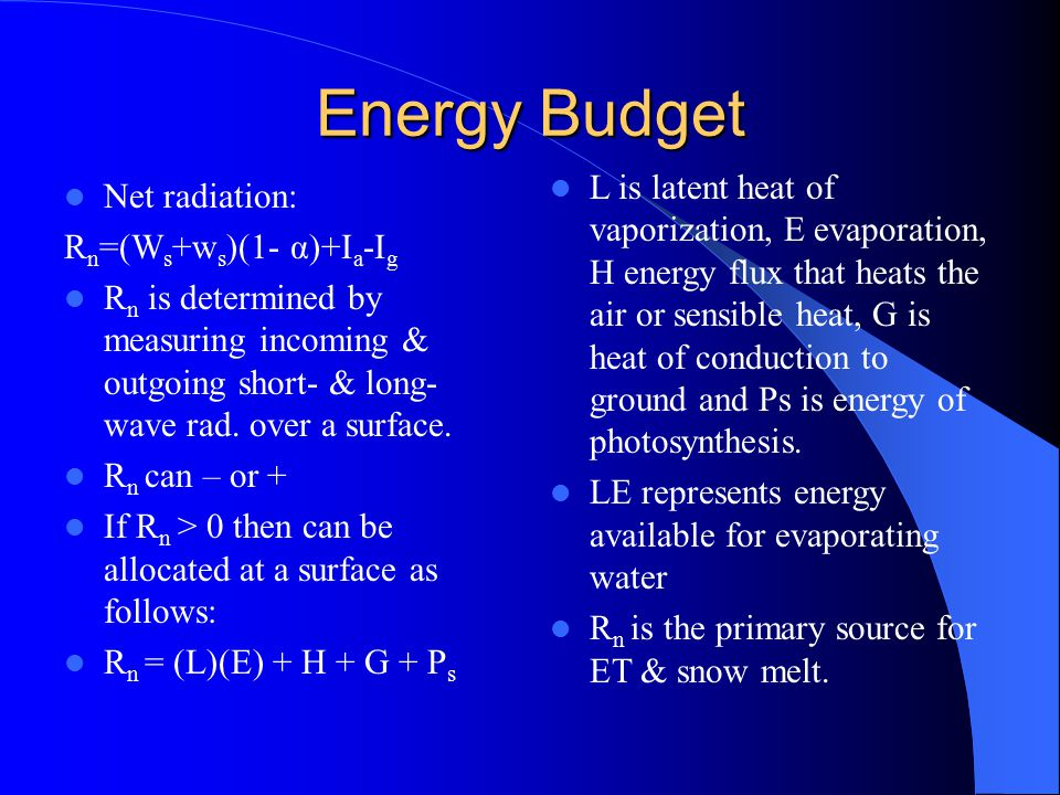 The linkage between water and energy budgets Is direct; the net energy available at the earth's surface is apportioned largely in response to the presence or absence of water.