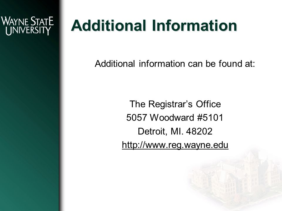 Additional Information Additional information can be found at: The Registrar's Office 5057 Woodward #5101 Detroit, MI.