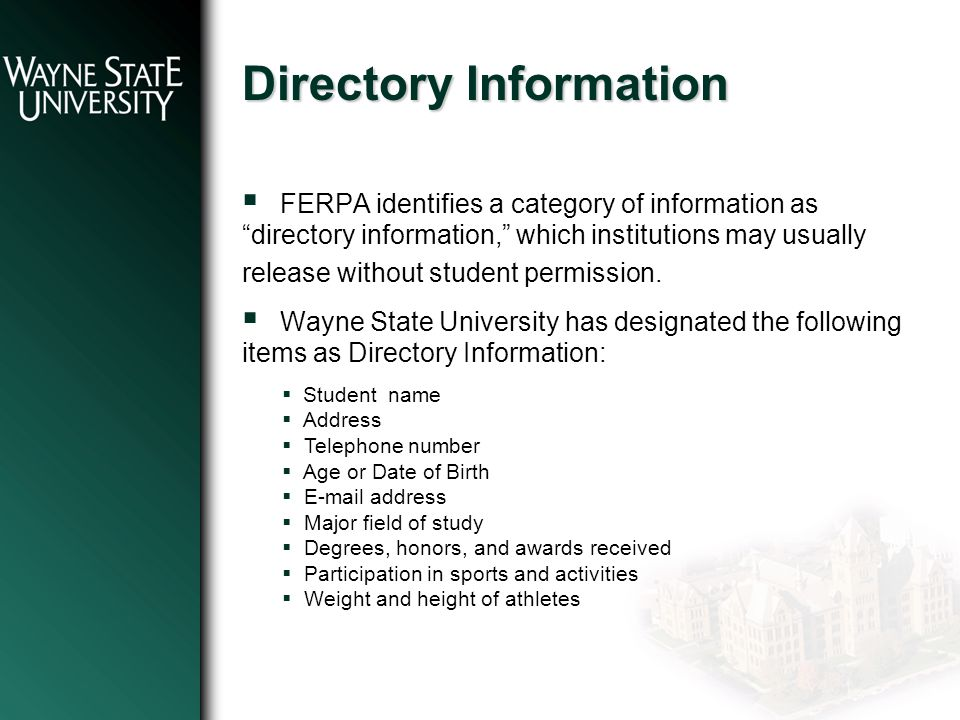 Directory Information  FERPA identifies a category of information as directory information, which institutions may usually release without student permission.