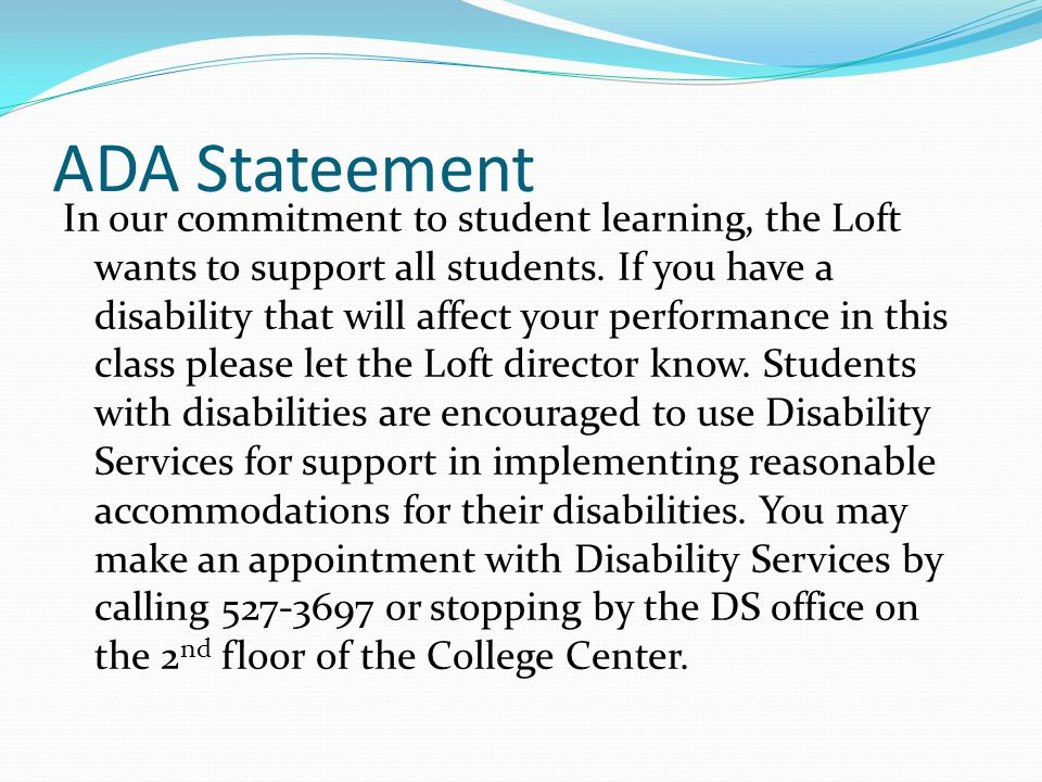ADA Stateement In our commitment to student learning, the Loft wants to support all students.