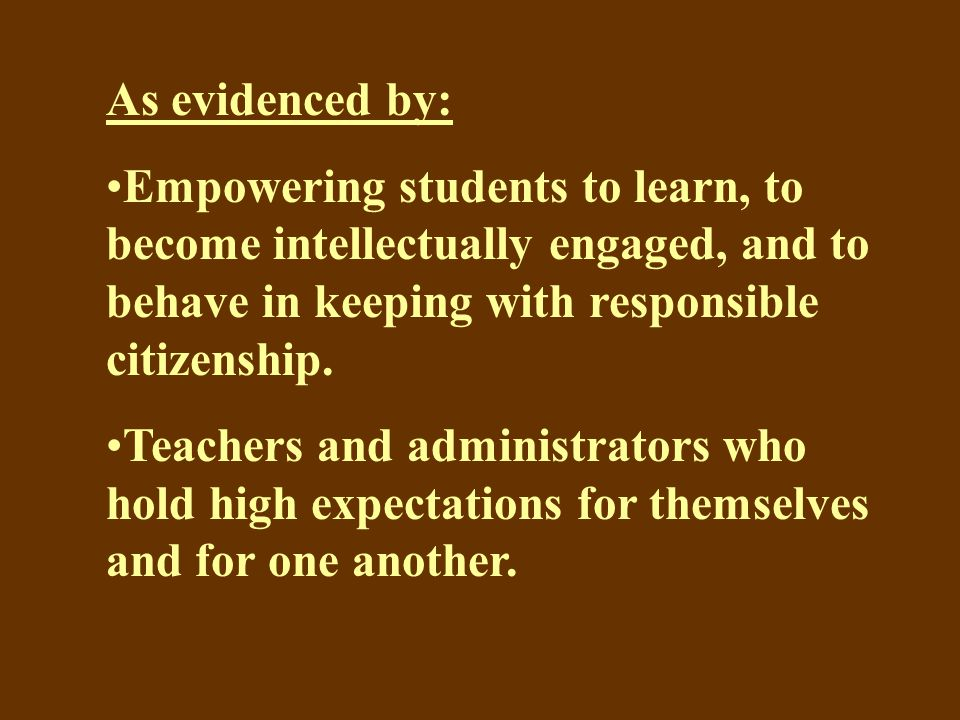 As evidenced by: Empowering students to learn, to become intellectually engaged, and to behave in keeping with responsible citizenship.