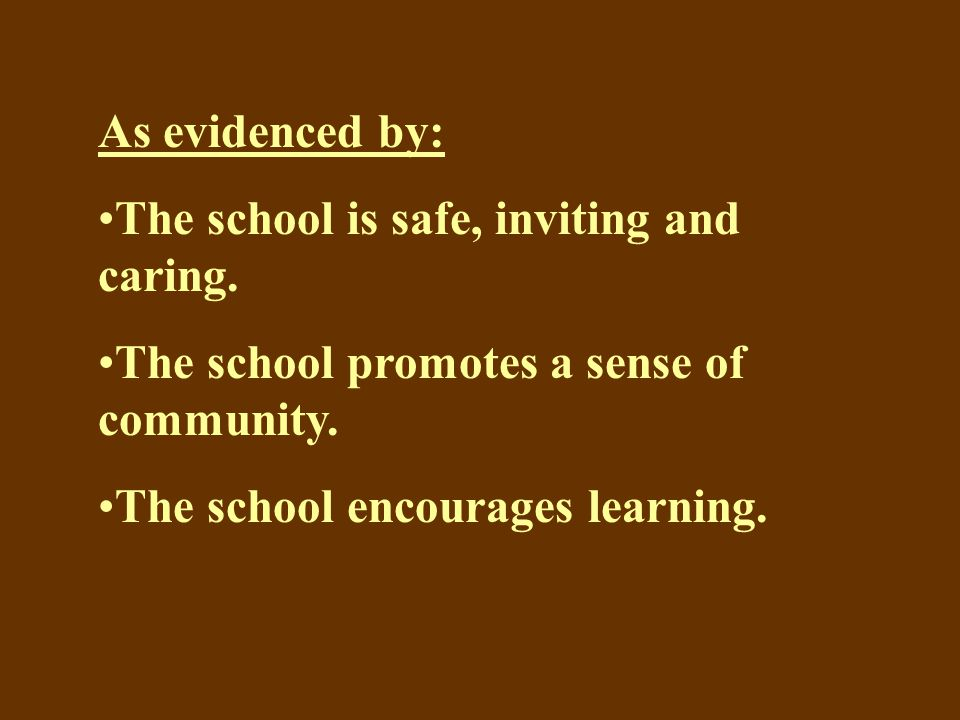As evidenced by: The school is safe, inviting and caring.