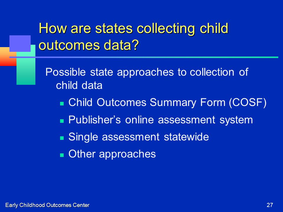 Early Childhood Outcomes Center27 How are states collecting child outcomes data.