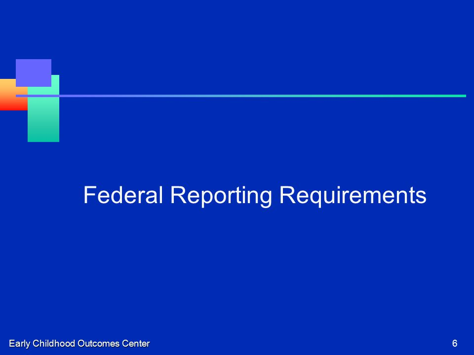 Early Childhood Outcomes Center6 Federal Reporting Requirements