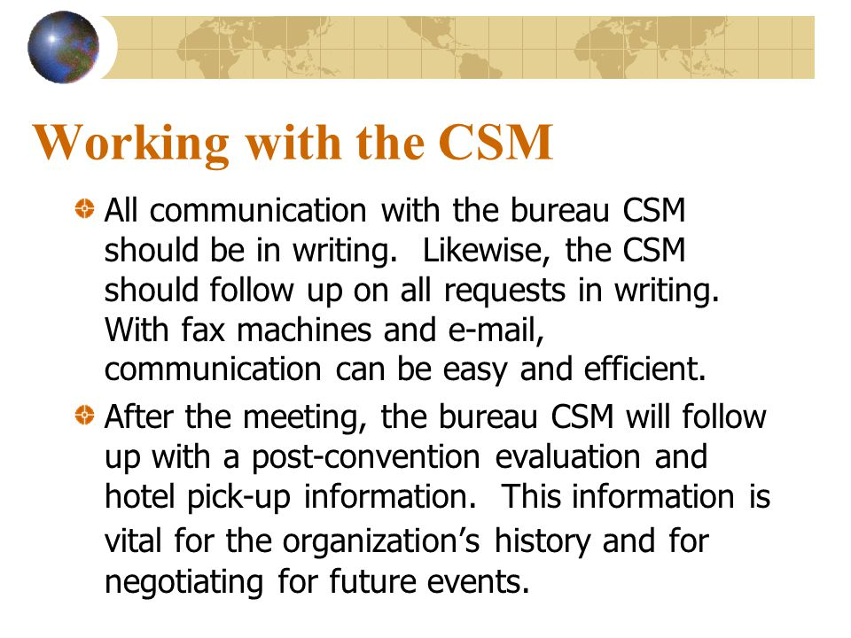 Working with the CSM All communication with the bureau CSM should be in writing.