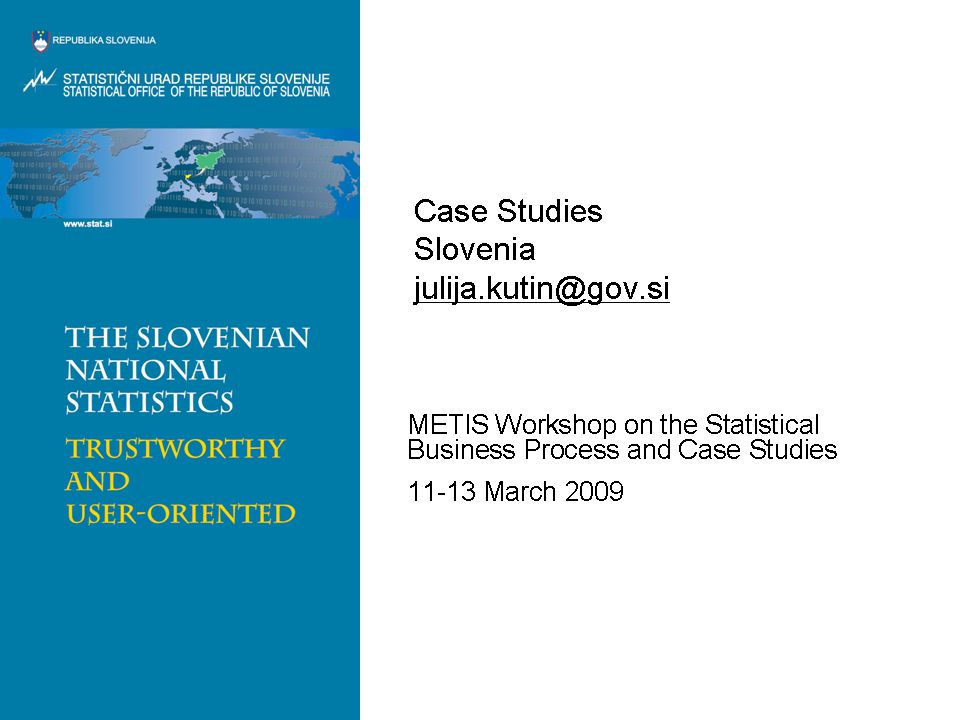 Case Studies Slovenia Julija Kutin  METIS Workshop on the Statistical Business Process and Case Studies March 2009