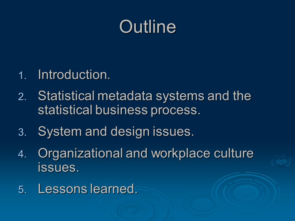Outline 1. Introduction. 2. Statistical metadata systems and the statistical business process.