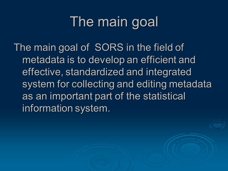 The main goal The main goal of SORS in the field of metadata is to develop an efficient and effective, standardized and integrated system for collecting and editing metadata as an important part of the statistical information system.