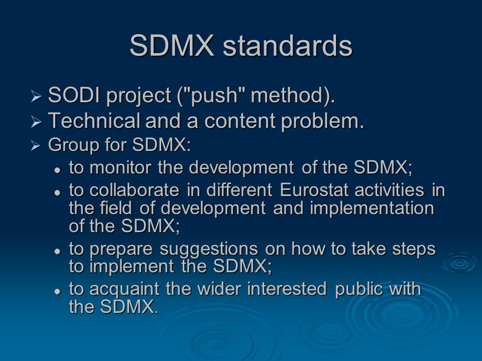 SDMX standards  SODI project ( push method).  Technical and a content problem.