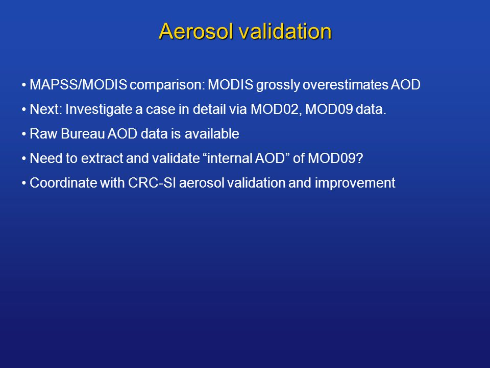 Aerosol validation MAPSS/MODIS comparison: MODIS grossly overestimates AOD Next: Investigate a case in detail via MOD02, MOD09 data.