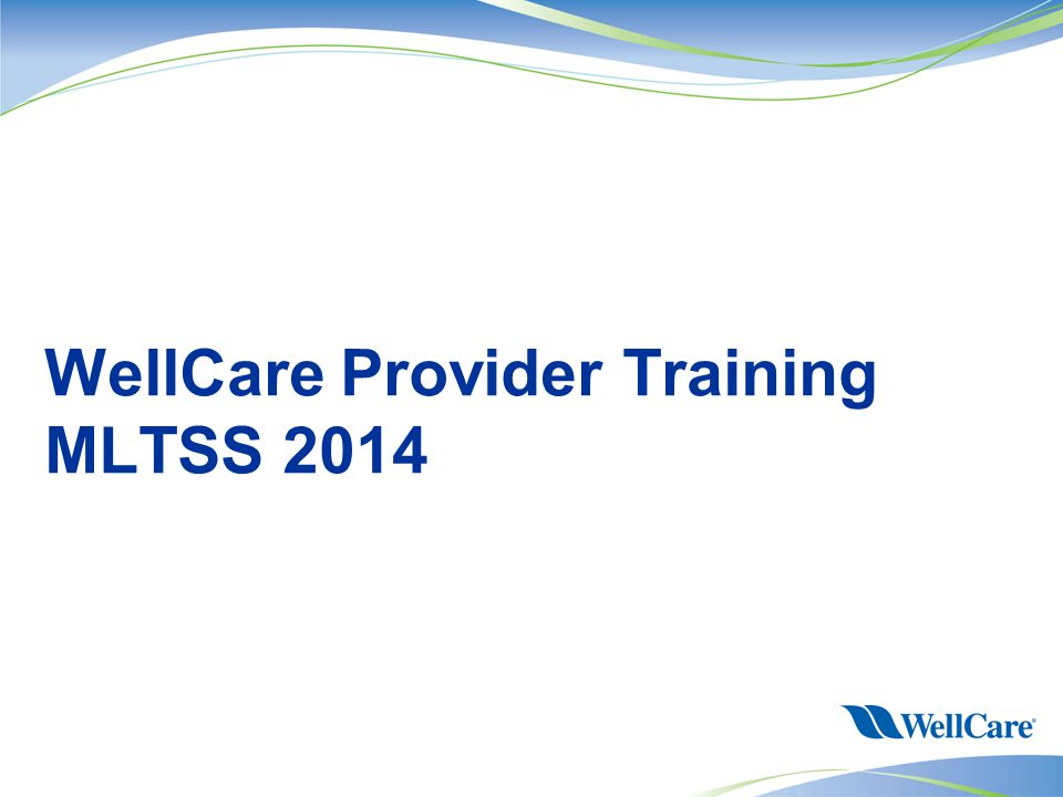 Wellcare Provider Training Mltss Topics For Mltss Provider Training