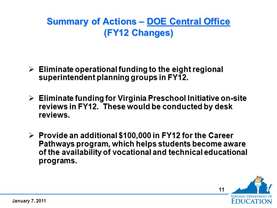 January 7, 2011 Summary of Actions – DOE Central Office (FY12 Changes)  Eliminate operational funding to the eight regional superintendent planning groups in FY12.