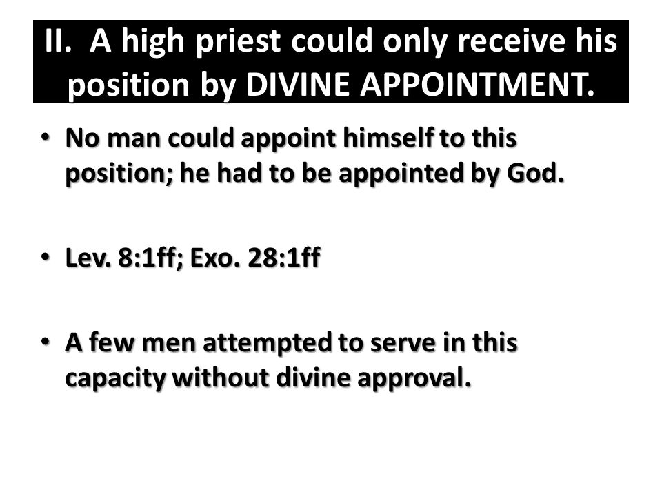 II. A high priest could only receive his position by DIVINE APPOINTMENT.